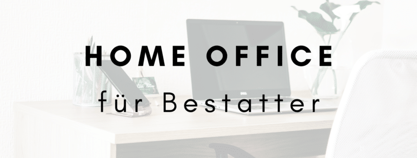 Home Office für den Bestatter